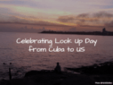 Celebrating Look Up Day from Cuba to US